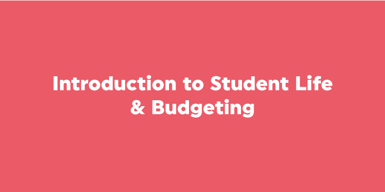 Introduction to Student Life & Student Budgeting