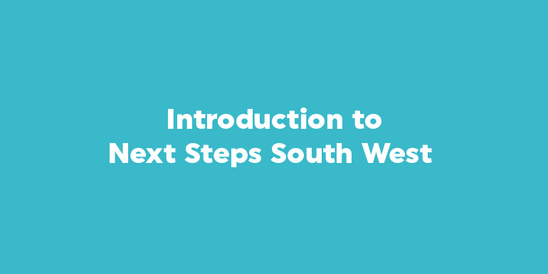 Introduction to Next Steps South West