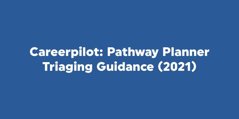 Careerpilot: Pathway Planner Triaging Guidance (2021)