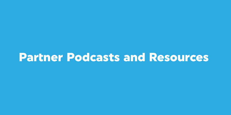 Partner Podcasts and Resources