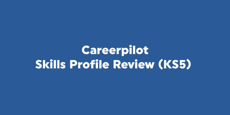 Careerpilot: Skills Profile Review (KS5)